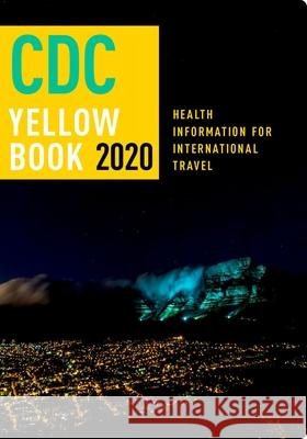 CDC Yellow Book 2020: Health Information for International Travel Centers For Disease Control and P (cdc) Gary W. Brunette Jeffrey B. Nemhauser 9780190928933