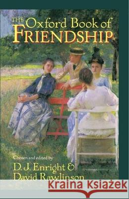 The Oxford Book of Friendship D. J. Enright David Rawlinson 9780192141903