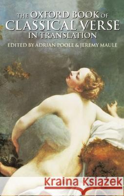 The Oxford Book of Classical Verse in Translation Adrian Poole Jeremy Maule Poole 9780192142092