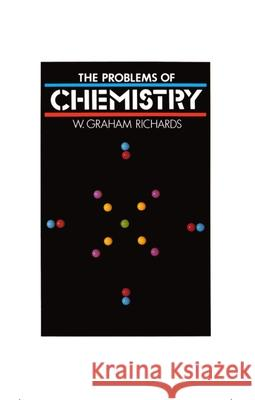 The Problems of Chemistry W. Graham Richards 9780192191915