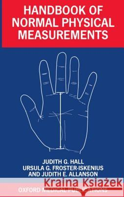 Handbook of Normal Physical Measurements Judith Hall Ursula G. Froster-Iskenius Judith E. Allanson 9780192616968