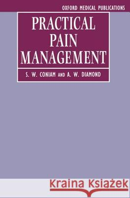 Practical Pain Management S. W. Coniam A. W. Diamond 9780192624048