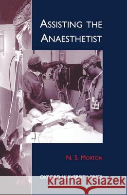 Assisting the Anaesthetist N. S. Morton 9780192624437