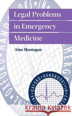 Legal Problems in Emergency Medicine Alan P. Montague Andrew Hopper 9780192624963