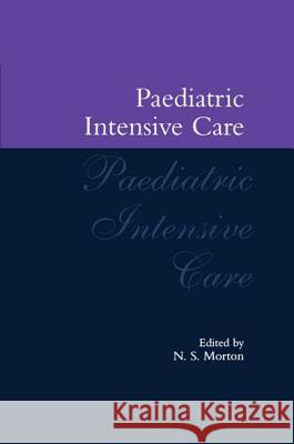 Paediatric Intensive Care Neil S. Morton N. S. Morton 9780192625113