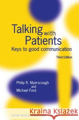 Talking with Patients ' Keys to Good Communication ' Third Edn. Philip R. Myerscough Michael J. Ford P. R. Myerscough 9780192625700