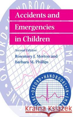 Accidents and Emergencies in Children Phillips Morton Rosemary Morton Barbara Phillips 9780192627193