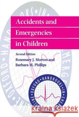 Accidents and Emergencies in Children Phillips Morton Rosemary Morton Barbara Phillips 9780192627209