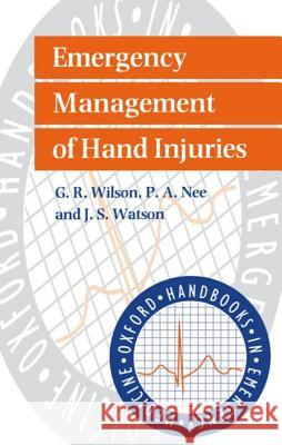 Emergency Management of Hand Injuries G. R. Wilson J. S. Watson P. Nee 9780192628237