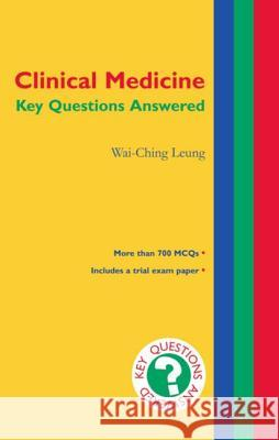 Clinical Medicine: Key Questions Answered Wai-Ching Leung Wai-Ching Leung 9780192628916