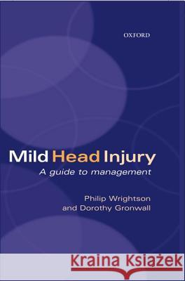 Mild Head Injury: A Guide to Management Philip Wrightson Dorothy Gronwall 9780192629395