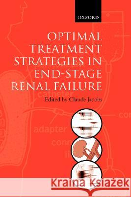 Optimal Treatment Strategies for End Stage Renal Failure Claude Jacobs Claude Jacobs 9780192629715