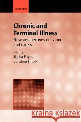 Chronic and Terminal Illness: New Perspectives on Caring and Carers Caroline Ellis-Hill Sheila Payne 9780192631671
