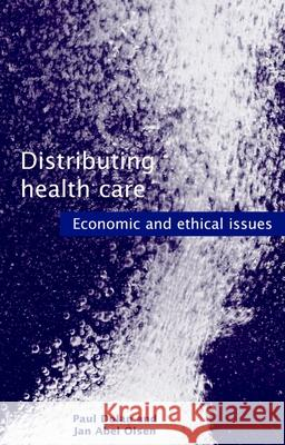 Distributing Health Care : Economic and ethical issues Paul Dolan Jan Abel Olsen 9780192632531