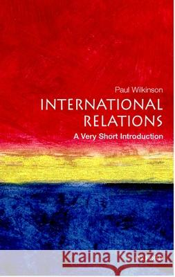 International Relations: A Very Short Introduction Paul Wilkinson 9780192801579
