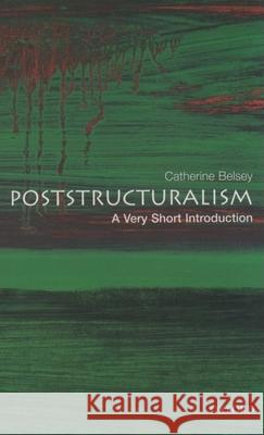 Poststructuralism: A Very Short Introduction Catherine Belsey 9780192801807