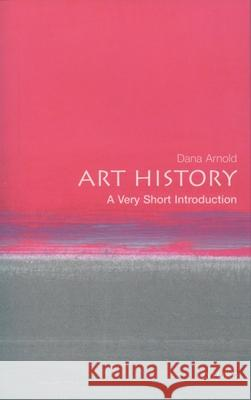 Art History: A Very Short Introduction Dana Arnold 9780192801814