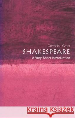 Shakespeare: A Very Short Introduction Germaine Greer 9780192802491