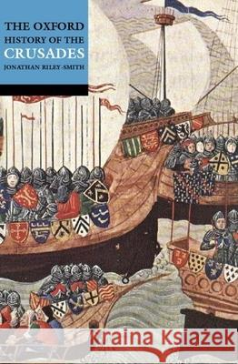 The Oxford History of the Crusades Jonathan Riley-Smith 9780192803122