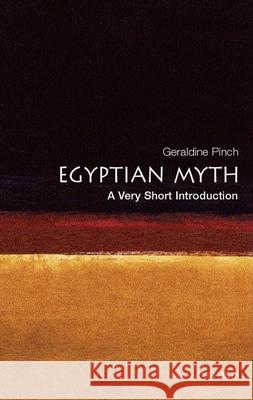 Egyptian Myth: A Very Short Introduction Geraldine Pinch 9780192803467