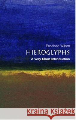 Hieroglyphs: A Very Short Introduction Penelope Wilson 9780192805027