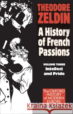 France, 1848-1945: Intellect and Pride Theodore Zeldin Theodore Zeldin 9780192850966