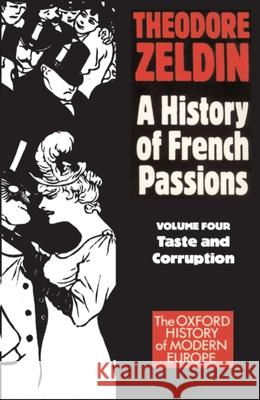 A History of French Passions: Volume 4: Taste and Corruuption Theodore Zeldin Theodore Zeldin 9780192851000