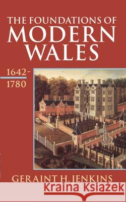 The Foundations of Modern Wales : Wales 1642-1780 Geraint H. Jenkins 9780192852786