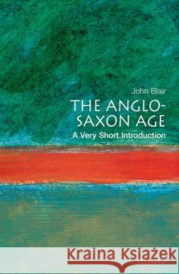 The Anglo-Saxon Age: A Very Short Introduction John Blair 9780192854032