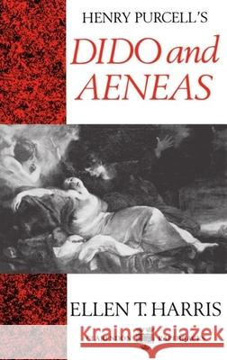 Henry Purcell's Dido and Aeneas Ellen T. Harris 9780193152526