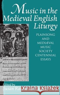 Music in the Medieval English Liturgy : Plainsong and Mediaeval Music Society Centennial Essays Susan K. Rankin David Hiley Rankin 9780193161252