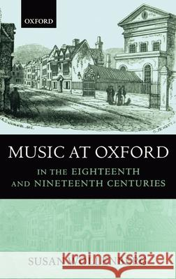 Music at Oxford in the Eighteenth and Nineteenth Centuries Susan Wollenberg 9780193164086