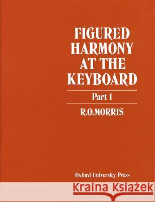 Figured Harmony at the Keyboard Part 1 Reginald O. Morris 9780193214712
