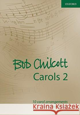 Bob Chilcott Carols 2: 10 Carol Arrangements for Mixed Voices Bob Chilcott 9780193365070