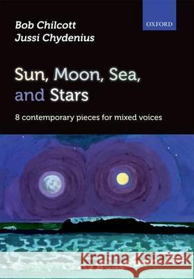 Sun, Moon, Sea, and Stars: 8 Contemporary Pieces for Mixed Voices Bob Chilcott Jussi Chydenius  9780193388147