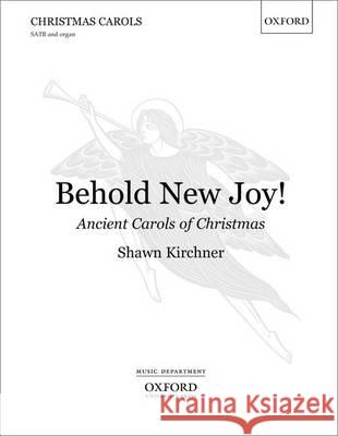 Behold New Joy: Ancient Carols of Christmas: Vocal Score Shawn Kirchner   9780193393080