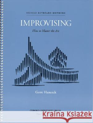 Improvising: How to Master the Art Gerre Hancock Gerre Hancock 9780193858817