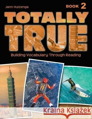 Totally True: Book 2: Building Vocabulary Through Reading Jann Huizenga 9780194302043