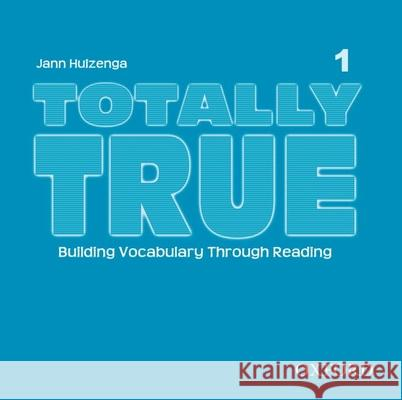 Totally True 1: Building Vocabulary Through Reading Jann Huizenga 9780194302067