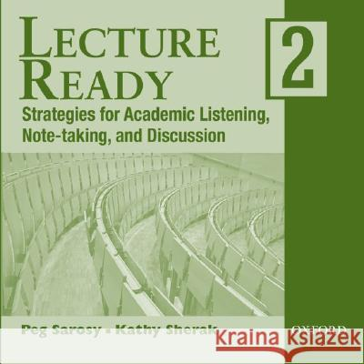 Lecture Ready 2: Strategies for Academic Listening, Note-Taking, and Discussion Katharine Sherak Peg Sarosy 9780194309691