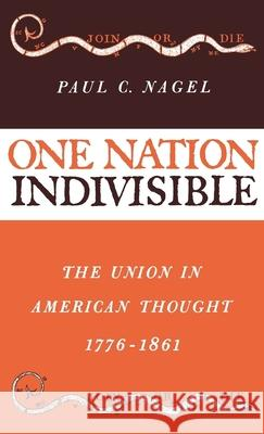 One Nation Indivisible : The Union in American Thought 1776-1861 Paul C. Nagel 9780195000351