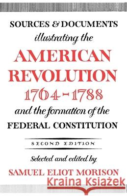 Sources and Documents Illustrating the American Revolution, 1764-1788 Samuel Eliot Morison 9780195002621