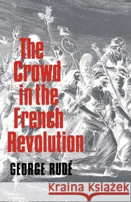 The Crowd in the French Revolution George Rude 9780195003703