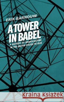 A Tower in Babel: To 1933 Erik Barnouw 9780195004748
