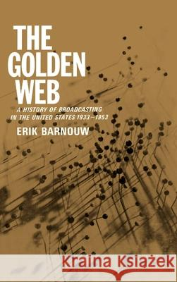 The Golden Web: 1933-1953 Erik Barnouw 9780195004755