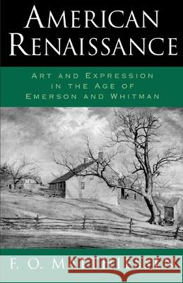 American Renaissance : Art and Expression in the Age of Emerson and Whitman Francis O. Matthiessen F. O. Matthiessen 9780195007596