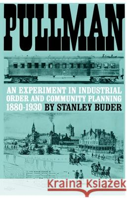 Pullman: An Experiment in Industrial Order and Community Planning, 1880-1930 Stanley Buder 9780195008388