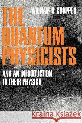 The Quantum Physicists William H. Cropper 9780195008616