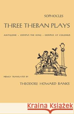 Three Theban Plays: Antigone, Oedipus the King, Oedipus at Colonus Sophocles                                Theodore H. Banks Theodore H. Harold 9780195010596