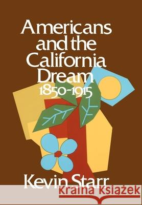 Americans and the California Dream: 1850-1915 Kevin Starr 9780195016444